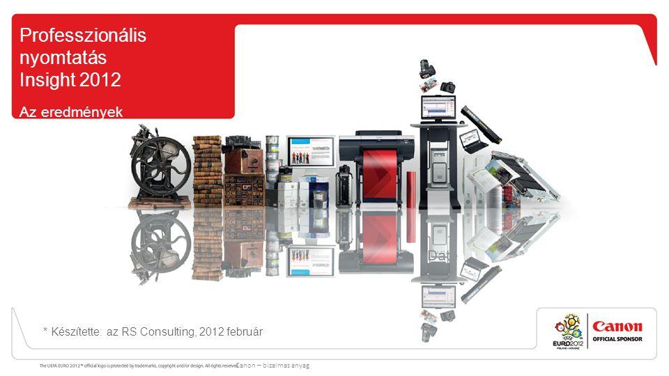 Professzionális nyomtatás Insight 2012 Az eredmények összefoglalása* * Készítette: az RS Consulting, 2012 február Canon – bizalmas anyag