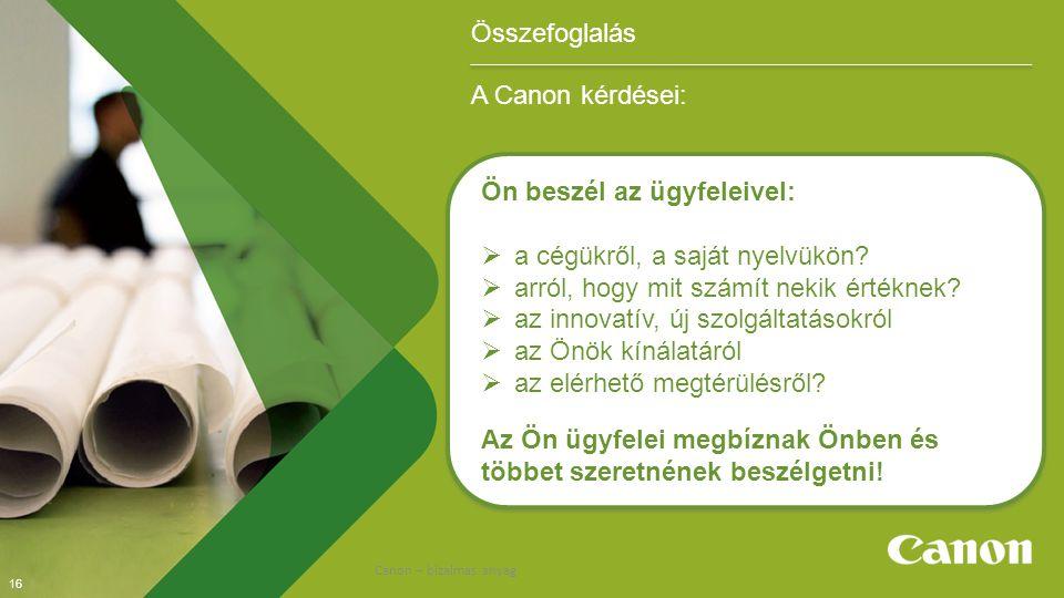 16 Összefoglalás A Canon kérdései: Ön beszél az ügyfeleivel:  a cégükről, a saját nyelvükön.