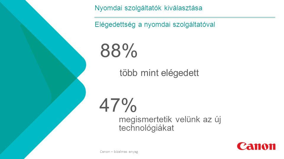 9 Nyomdai szolgáltatók kiválasztása Elégedettség a nyomdai szolgáltatóval több mint elégedett megismertetik velünk az új technológiákat 88% 47% Canon