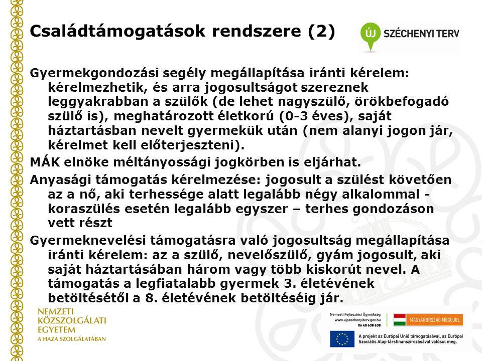 Családtámogatások rendszere (2) Gyermekgondozási segély megállapítása iránti kérelem: kérelmezhetik, és arra jogosultságot szereznek leggyakrabban a s