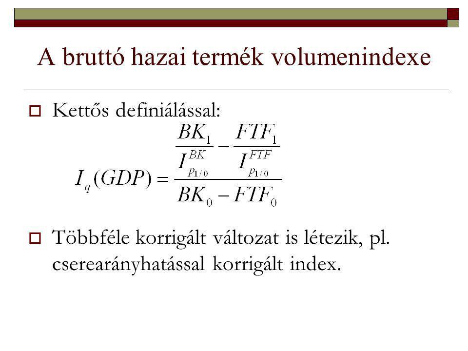A bruttó hazai termék volumenindexe  Kettős definiálással:  Többféle korrigált változat is létezik, pl.