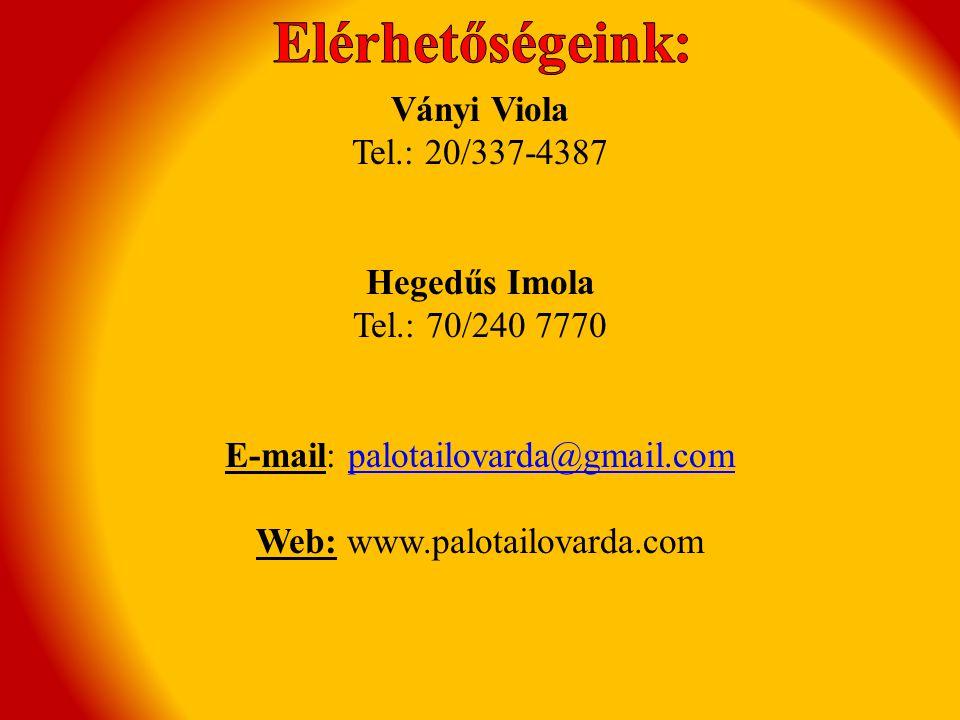 Ványi Viola Tel.: 20/337-4387 Hegedűs Imola Tel.: 70/240 7770 E-mail: palotailovarda@gmail.compalotailovarda@gmail.com Web: www.palotailovarda.com