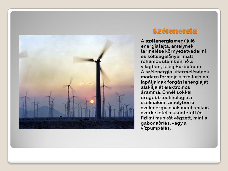 Szélenergia A szélenergia megújuló energiafajta, amelynek termelése környezetvédelmi és költségel ő nyei miatt rohamos ütemben n ő a világban, f ő leg Európában.