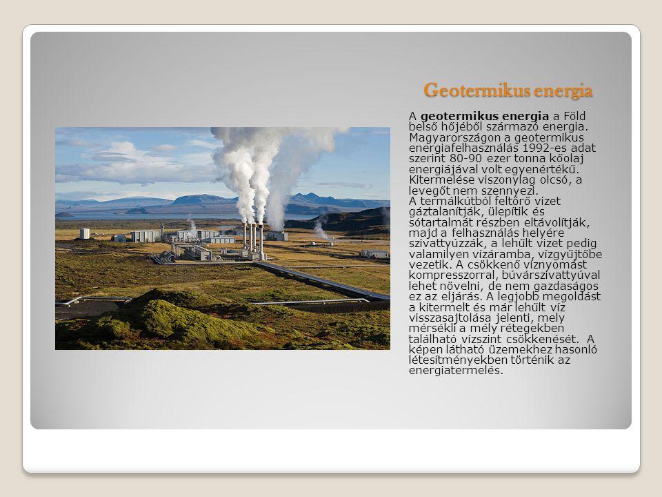 Geotermikus energia A geotermikus energia a Föld belső hőjéből származó energia. Magyarországon a geotermikus energiafelhasználás 1992-es adat szerint