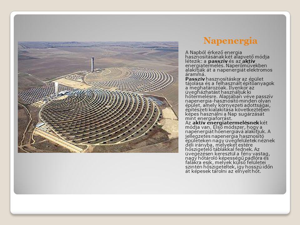 Napenergia A Napból érkező energia hasznosításának két alapvető módja létezik: a passzív és az aktív energiatermelés.