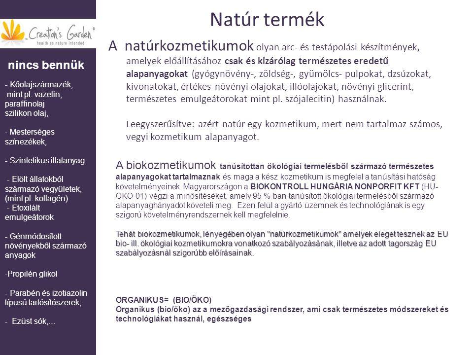 Natúr termék A natúrkozmetikumok olyan arc- és testápolási készítmények, amelyek előállításához csak és kizárólag természetes eredetű alapanyagokat (g