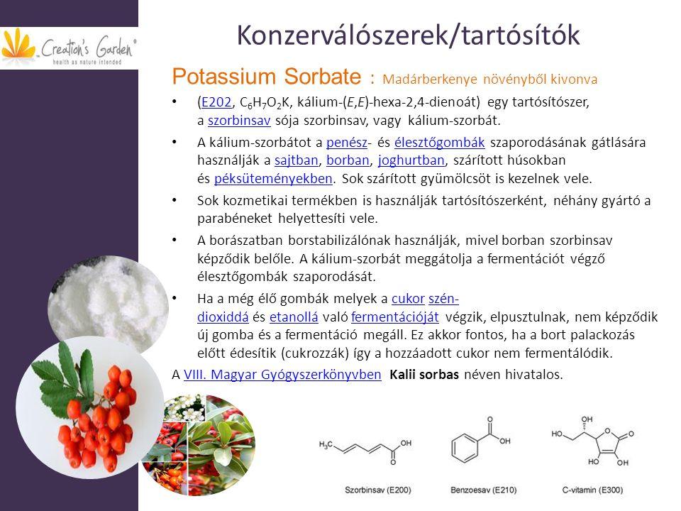 Konzerválószerek/tartósítók Potassium Sorbate : Madárberkenye növényből kivonva (E202, C 6 H 7 O 2 K, kálium-(E,E)-hexa-2,4-dienoát) egy tartósítószer