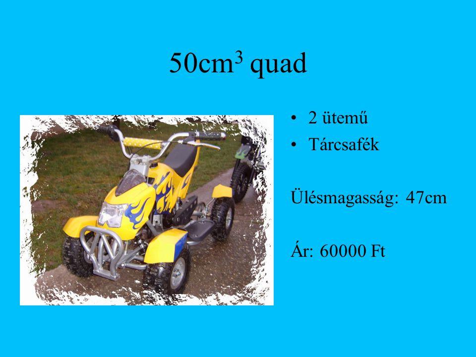 50cm 3 quad 2 ütemű Tárcsafék Ülésmagasság: 47cm Ár: 60000 Ft