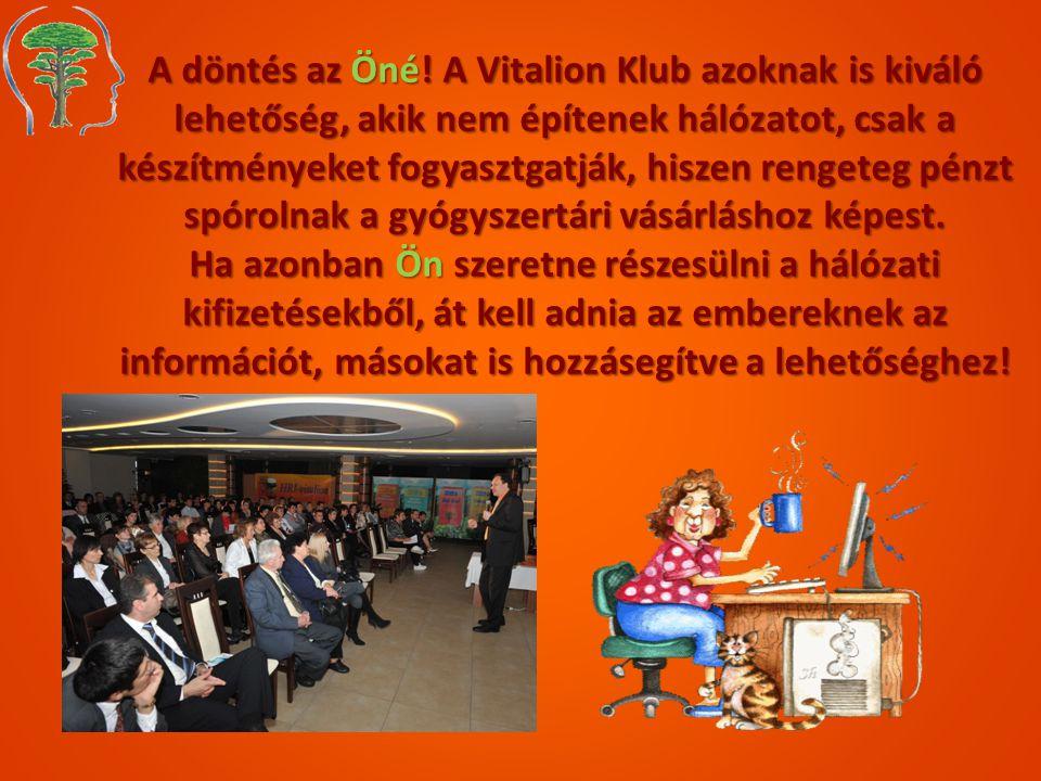 A döntés az Öné! A Vitalion Klub azoknak is kiváló lehetőség, akik nem építenek hálózatot, csak a készítményeket fogyasztgatják, hiszen rengeteg pénzt