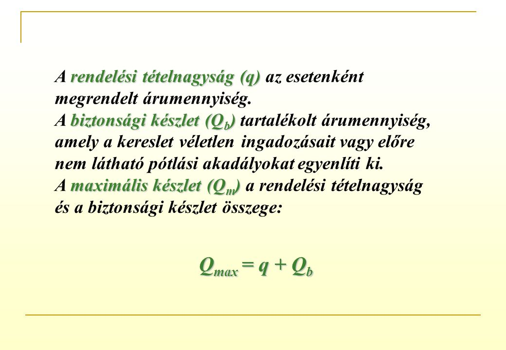 jelentésköteles készlet (Q j ) A jelentésköteles készlet (Q j ) a megrendeléstől a rendelt tétel leszállításáig eltelt (utánpótlási) idő alatti szüksé