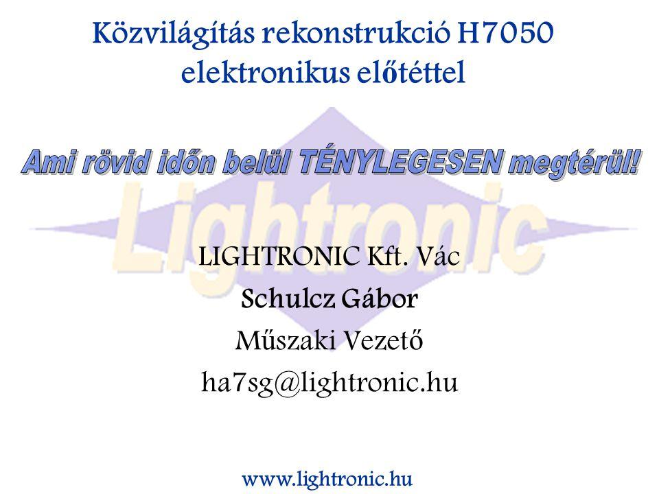 Közvilágítás rekonstrukció H7050 elektronikus el ő téttel www.lightronic.hu LIGHTRONIC Kft.