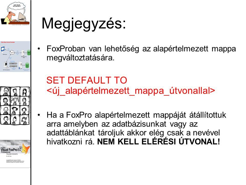 Megjegyzés: FoxProban van lehetőség az alapértelmezett mappa megváltoztatására.