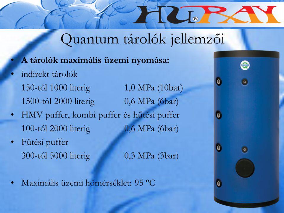 Quantum tárolók jellemzői A tárolók maximális üzemi nyomása: indirekt tárolók 150-től 1000 literig 1,0 MPa (10bar) 1500-tól 2000 literig 0,6 MPa (6bar