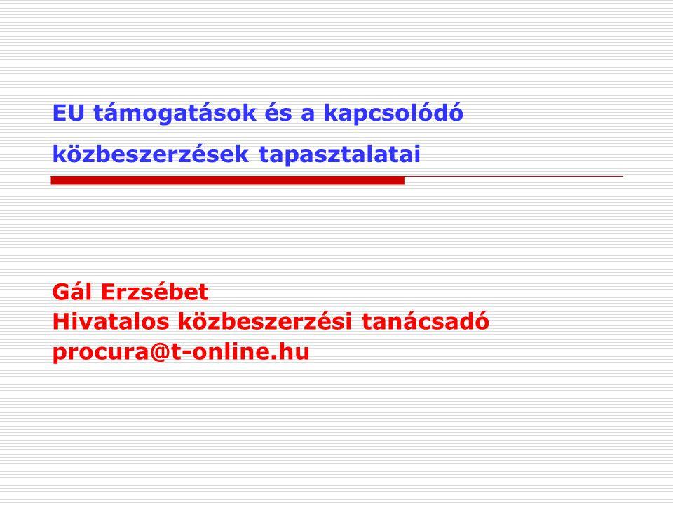 EU támogatások és a kapcsolódó közbeszerzések tapasztalatai Gál Erzsébet Hivatalos közbeszerzési tanácsadó procura@t-online.hu