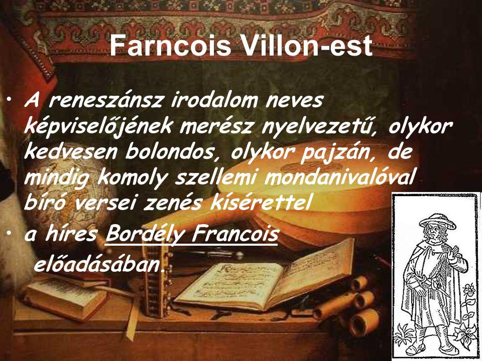Farncois Villon-est A reneszánsz irodalom neves képviselőjének merész nyelvezetű, olykor kedvesen bolondos, olykor pajzán, de mindig komoly szellemi mondanivalóval bíró versei zenés kísérettel a híres Bordély Francois előadásában.