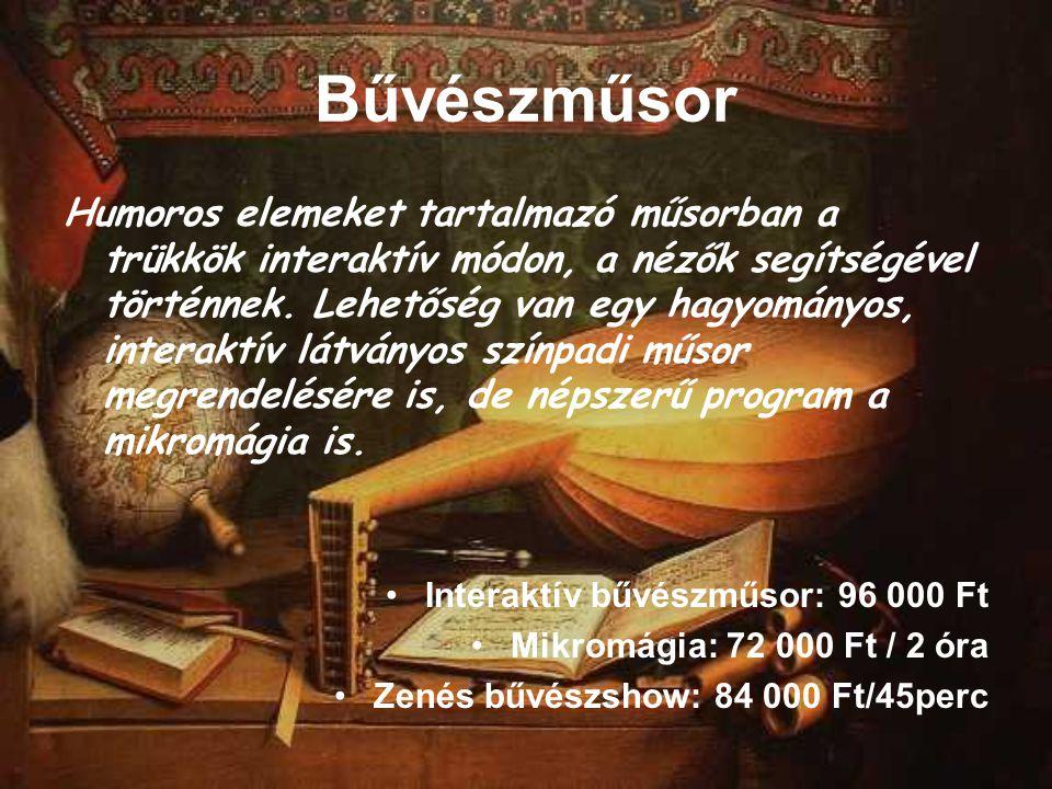 Bűvészműsor Humoros elemeket tartalmazó műsorban a trükkök interaktív módon, a nézők segítségével történnek. Lehetőség van egy hagyományos, interaktív