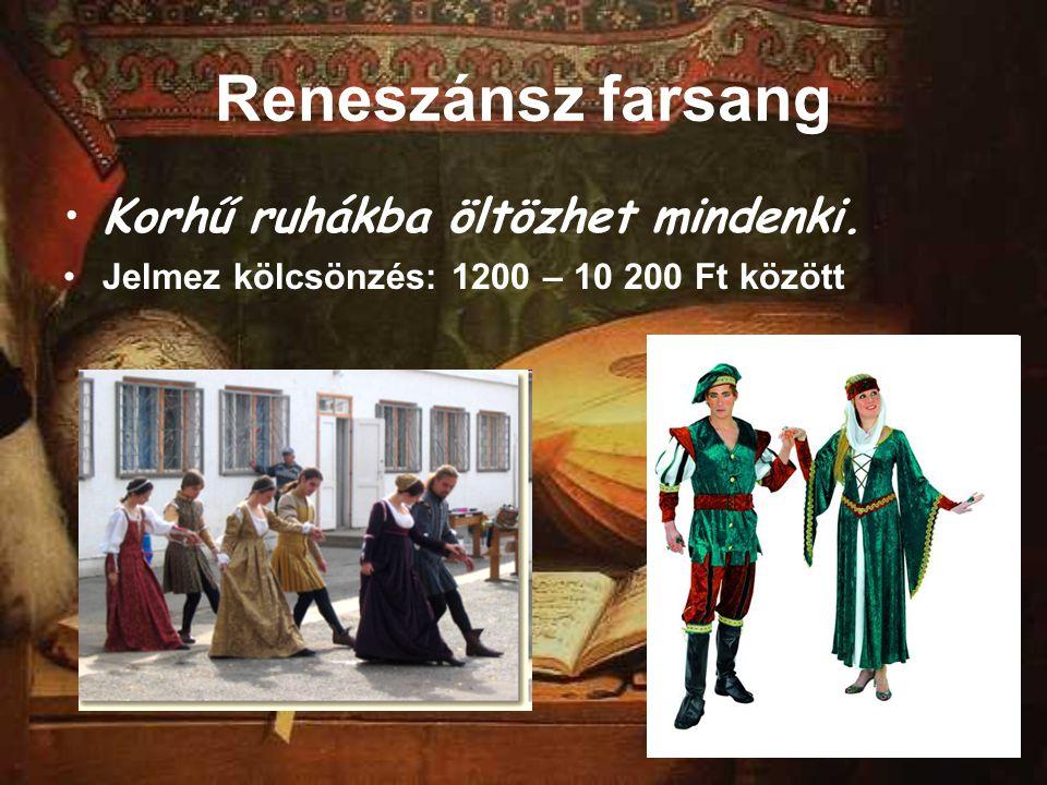 Reneszánsz farsang Korhű ruhákba öltözhet mindenki. Jelmez kölcsönzés: 1200 – 10 200 Ft között