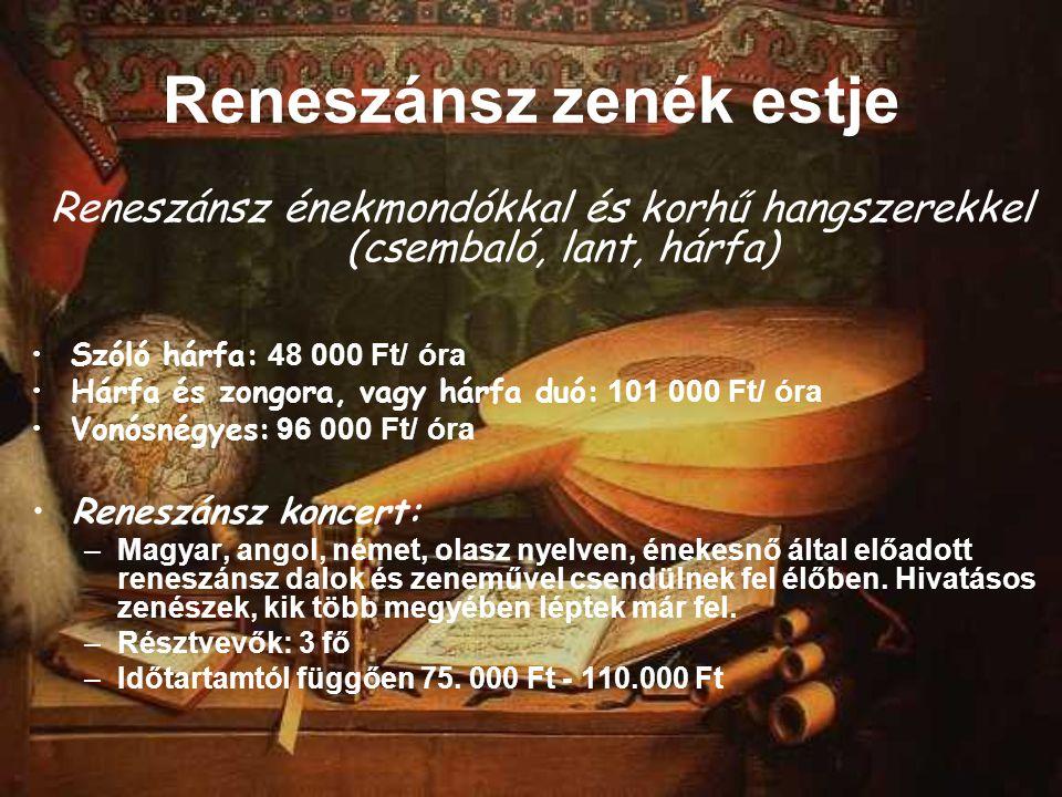 Reneszánsz zenék estje Reneszánsz énekmondókkal és korhű hangszerekkel (csembaló, lant, hárfa) Szóló hárfa: 48 000 Ft/ óra Hárfa és zongora, vagy hárfa duó: 101 000 Ft/ óra Vonósnégyes: 96 000 Ft/ óra Reneszánsz koncert: –Magyar, angol, német, olasz nyelven, énekesnő által előadott reneszánsz dalok és zeneművel csendülnek fel élőben.