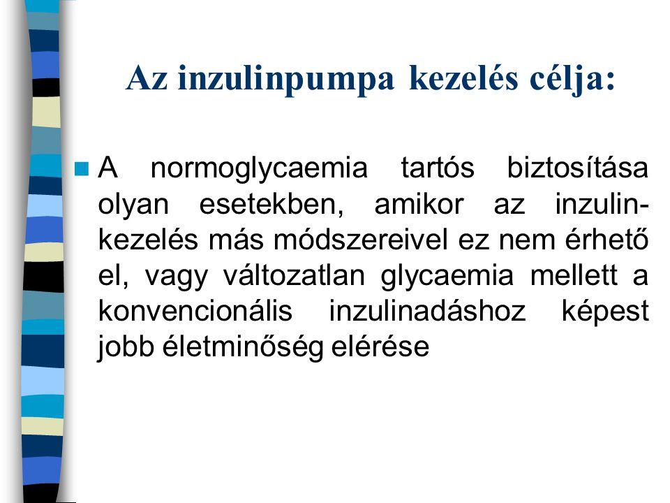 Az inzulinpumpa kezelés célja: A normoglycaemia tartós biztosítása olyan esetekben, amikor az inzulin- kezelés más módszereivel ez nem érhető el, vagy