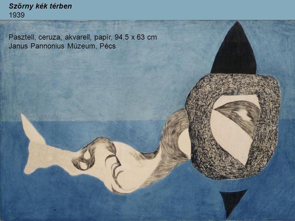 Szörny kék térben 1939 Pasztell, ceruza, akvarell, papír, 94,5 x 63 cm Janus Pannonius Múzeum, Pécs