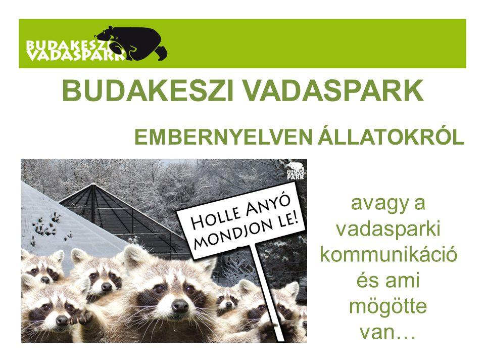 BUDAKESZI VADASPARK EMBERNYELVEN ÁLLATOKRÓL avagy a vadasparki kommunikáció és ami mögötte van…