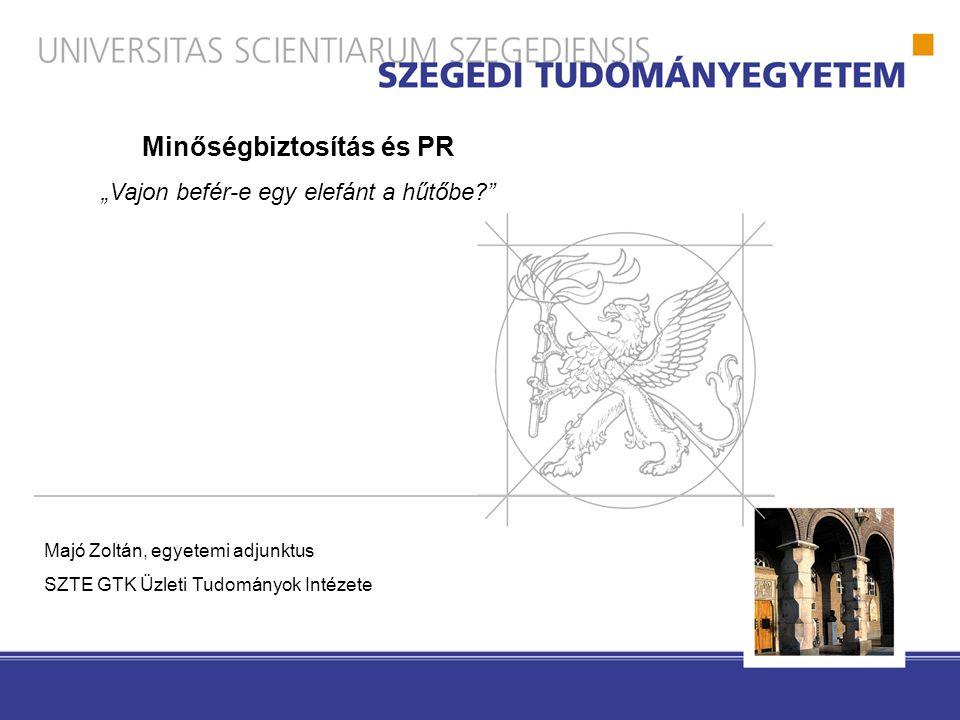"""Majó Zoltán, egyetemi adjunktus SZTE GTK Üzleti Tudományok Intézete Minőségbiztosítás és PR """"Vajon befér-e egy elefánt a hűtőbe?"""""""