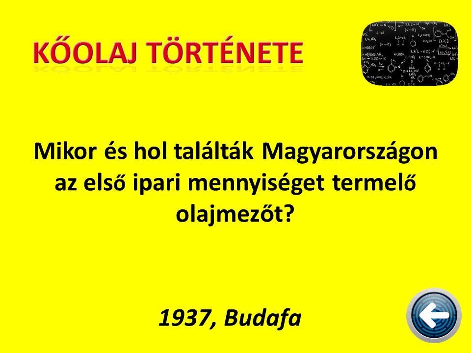 Mikor és hol találták Magyarországon az els ő ipari mennyiséget termel ő olajmez ő t? 1937, Budafa