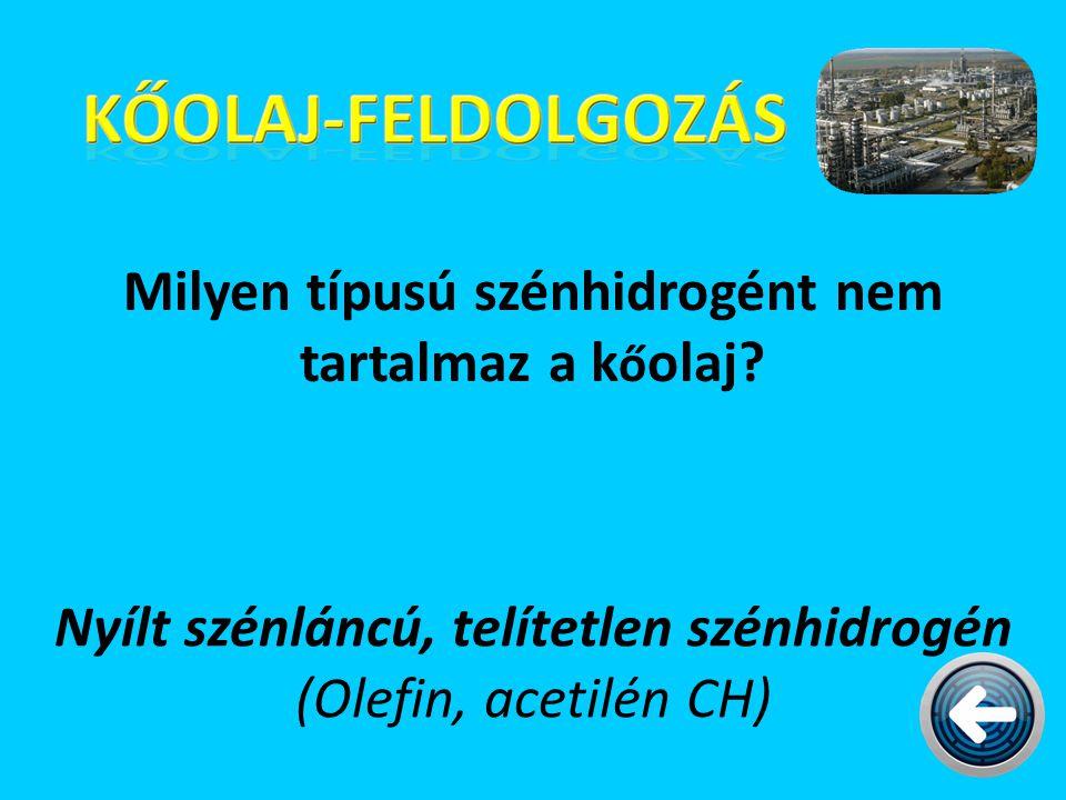 Milyen típusú szénhidrogént nem tartalmaz a k ő olaj? Nyílt szénláncú, telítetlen szénhidrogén (Olefin, acetilén CH)