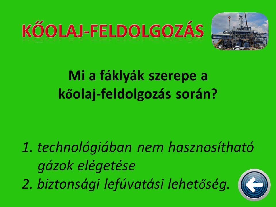 Mi a fáklyák szerepe a k ő olaj-feldolgozás során? 1. technológiában nem hasznosítható gázok elégetése 2. biztonsági lefúvatási lehet ő ség.