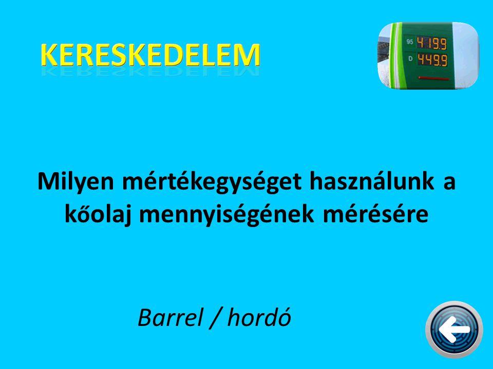 Milyen mértékegységet használunk a k ő olaj mennyiségének mérésére Barrel / hordó