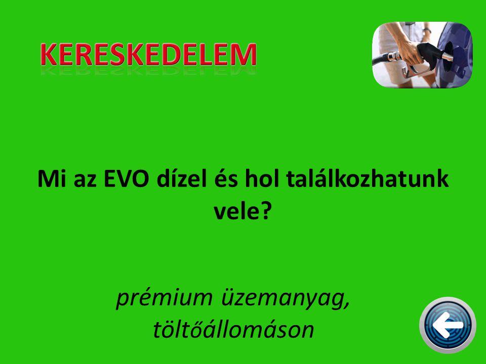 Mi az EVO dízel és hol találkozhatunk vele? prémium üzemanyag, tölt ő állomáson