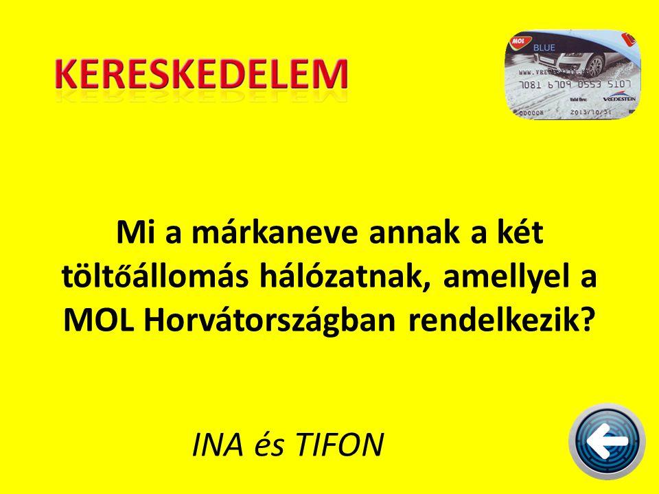Mi a márkaneve annak a két tölt ő állomás hálózatnak, amellyel a MOL Horvátországban rendelkezik? INA és TIFON