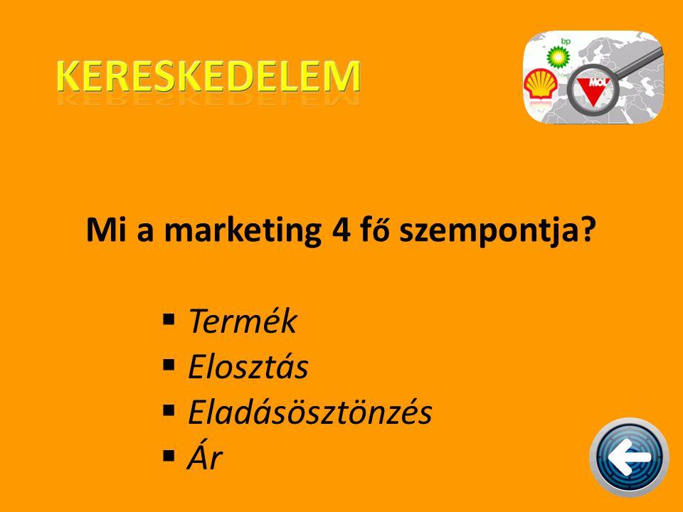 Mi a marketing 4 f ő szempontja? TTermék EElosztás EEladásösztönzés ÁÁr