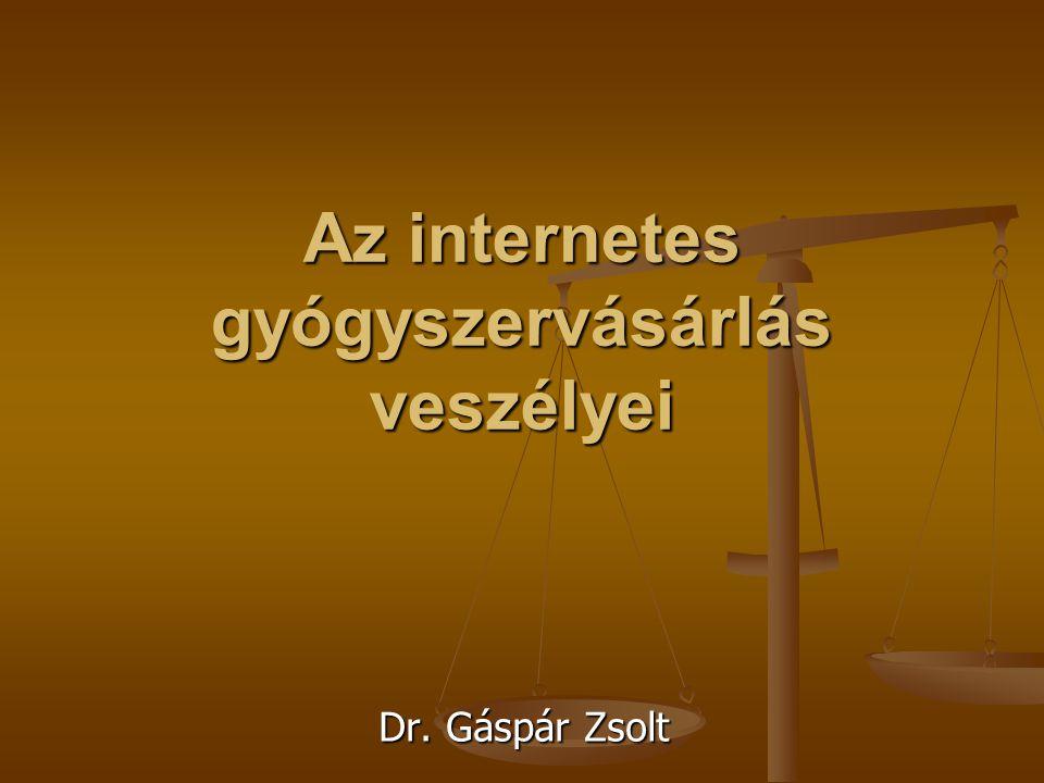 Az internetes gyógyszervásárlás veszélyei Dr. Gáspár Zsolt