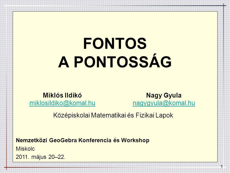 1 FONTOS A PONTOSSÁG Nemzetközi GeoGebra Konferencia és Workshop Miskolc 2011.