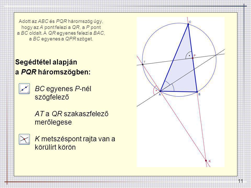 11 Adott az ABC és PQR háromszög úgy, hogy az A pont felezi a QR, a P pont a BC oldalt.
