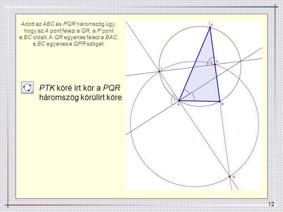 12 Adott az ABC és PQR háromszög úgy, hogy az A pont felezi a QR, a P pont a BC oldalt.