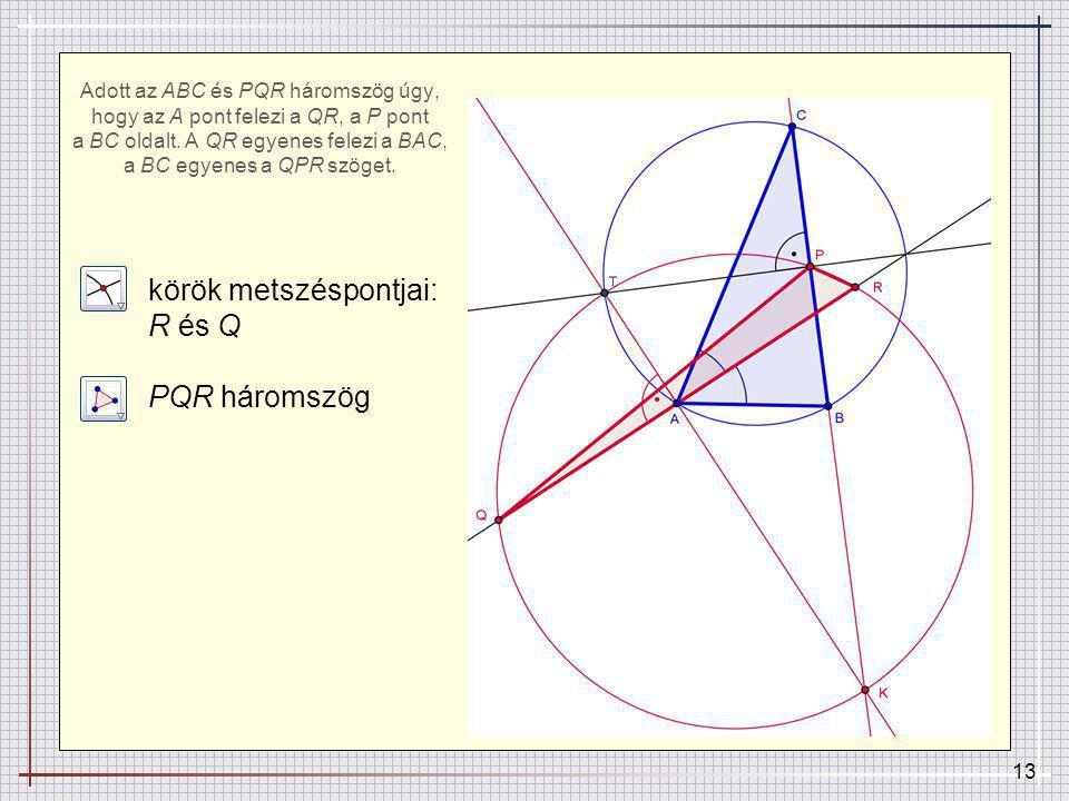 13 Adott az ABC és PQR háromszög úgy, hogy az A pont felezi a QR, a P pont a BC oldalt.