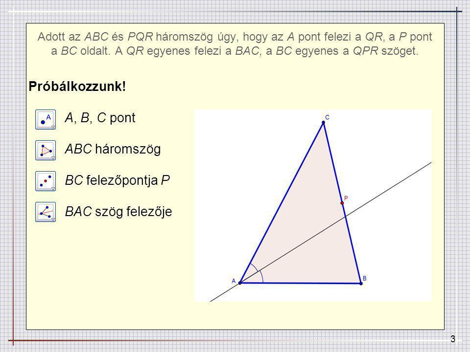 14 Adott az ABC és PQR háromszög úgy, hogy az A pont felezi a QR, a P pont a BC oldalt.