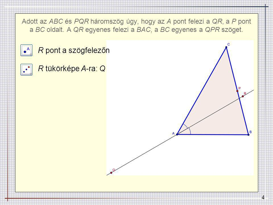 5 Adott az ABC és PQR háromszög úgy, hogy az A pont felezi a QR, a P pont a BC oldalt.