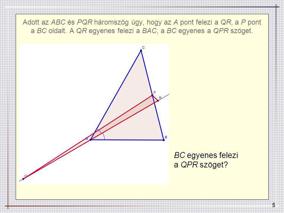 6 Adott az ABC és PQR háromszög úgy, hogy az A pont felezi a QR, a P pont a BC oldalt.