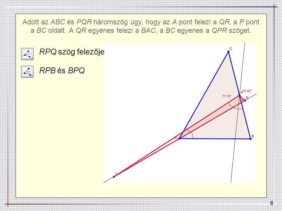 7 Adott az ABC és PQR háromszög úgy, hogy az A pont felezi a QR, a P pont a BC oldalt.