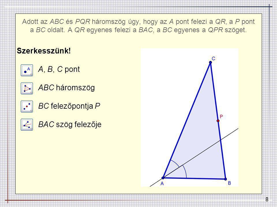 9 Adott az ABC és PQR háromszög úgy, hogy az A pont felezi a QR, a P pont a BC oldalt.