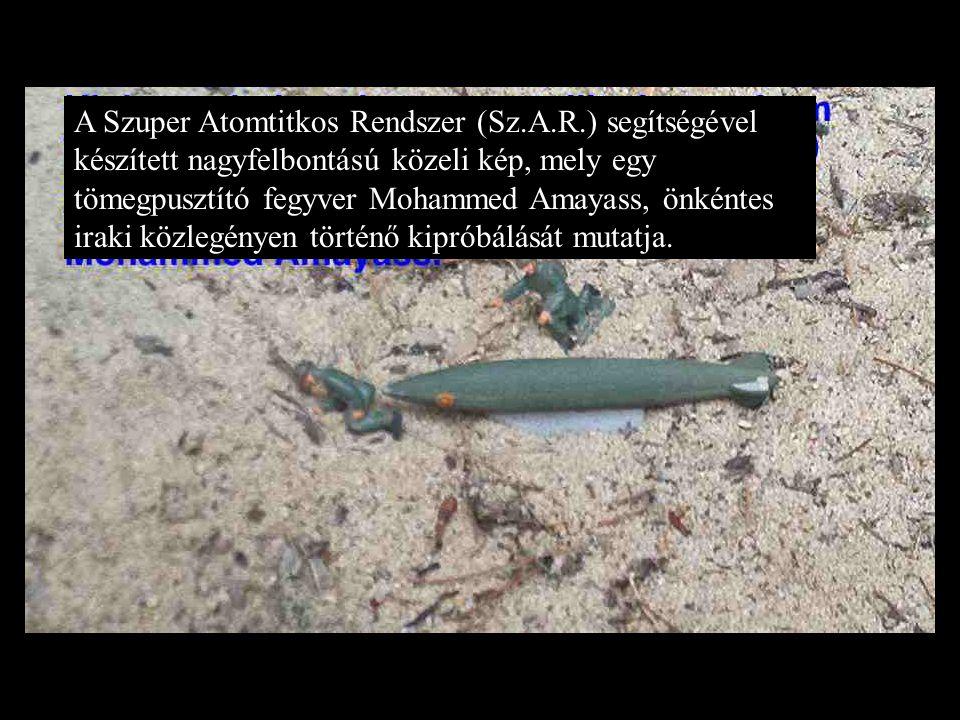 A Szuper Atomtitkos Rendszer (Sz.A.R.) segítségével készített nagyfelbontású közeli kép, mely egy tömegpusztító fegyver Mohammed Amayass, önkéntes ira