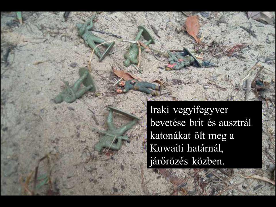 Iraki vegyifegyver bevetése brit és ausztrál katonákat ölt meg a Kuwaiti határnál, járőrözés közben.