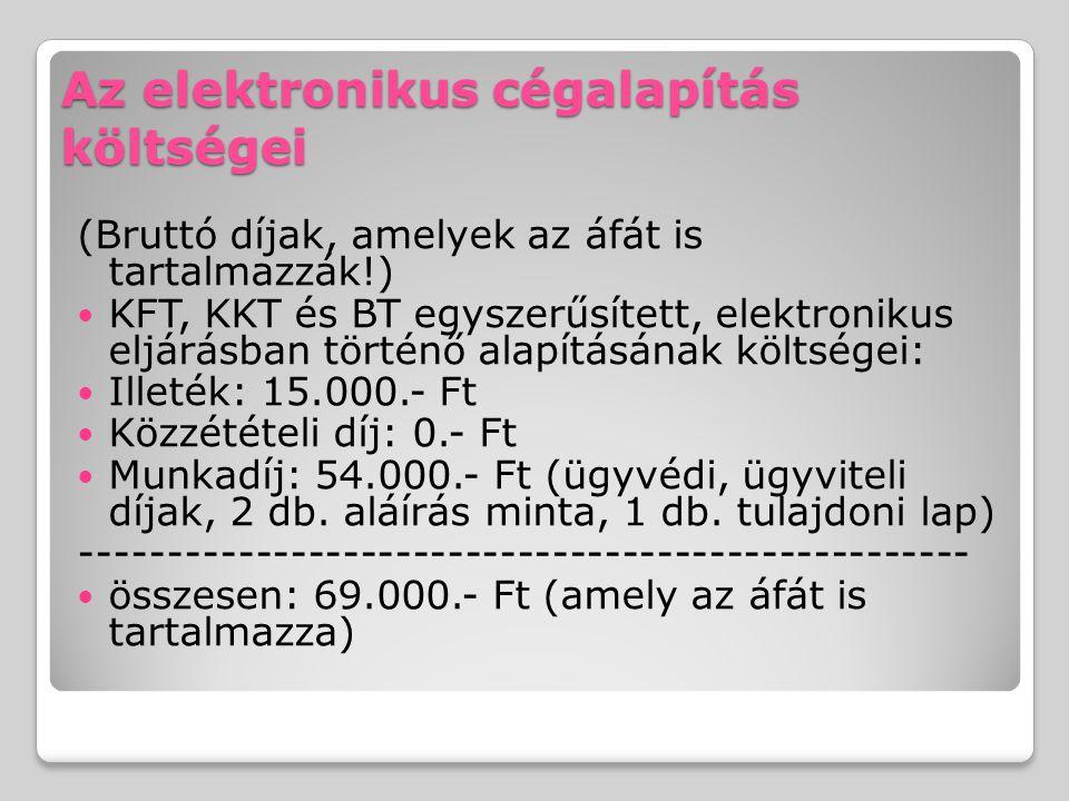 Az elektronikus cégalapítás költségei (Bruttó díjak, amelyek az áfát is tartalmazzák!) KFT, KKT és BT egyszerűsített, elektronikus eljárásban történő