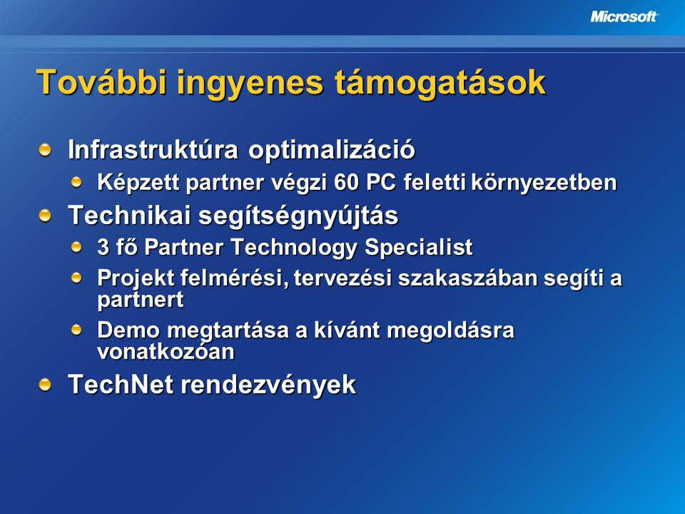 További ingyenes támogatások Infrastruktúra optimalizáció Képzett partner végzi 60 PC feletti környezetben Technikai segítségnyújtás 3 fő Partner Tech