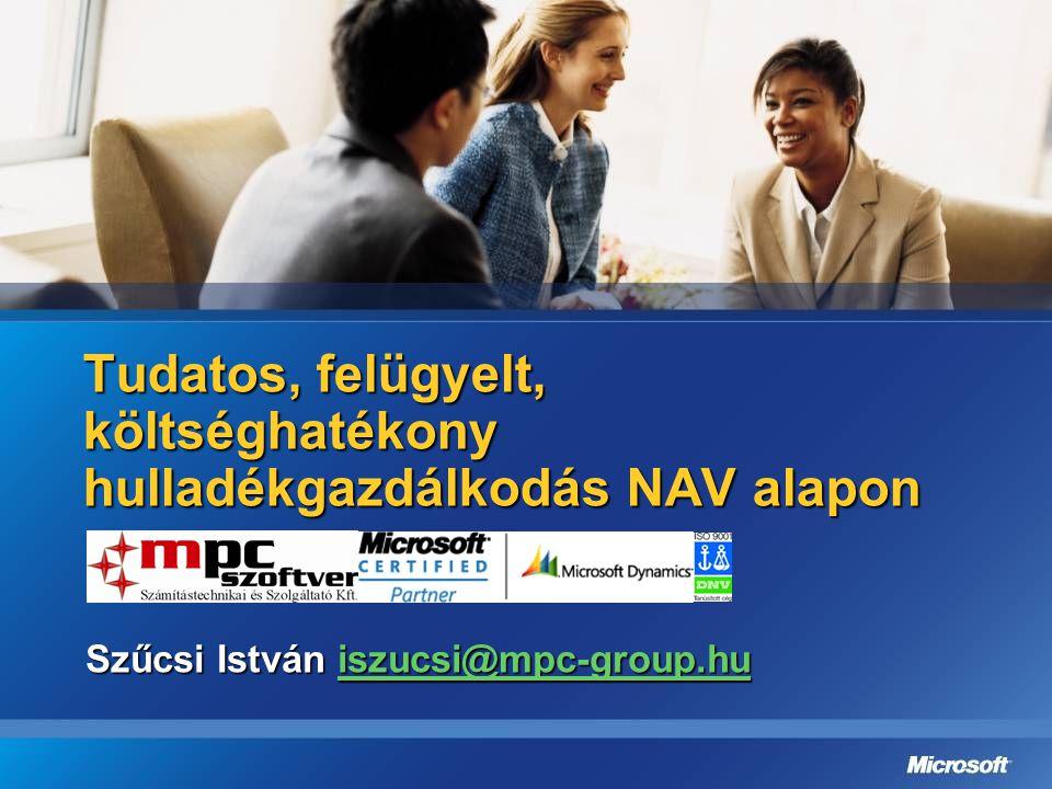 Tudatos, felügyelt, költséghatékony hulladékgazdálkodás NAV alapon Szűcsi István iszucsi@mpc-group.hu iszucsi@mpc-group.hu