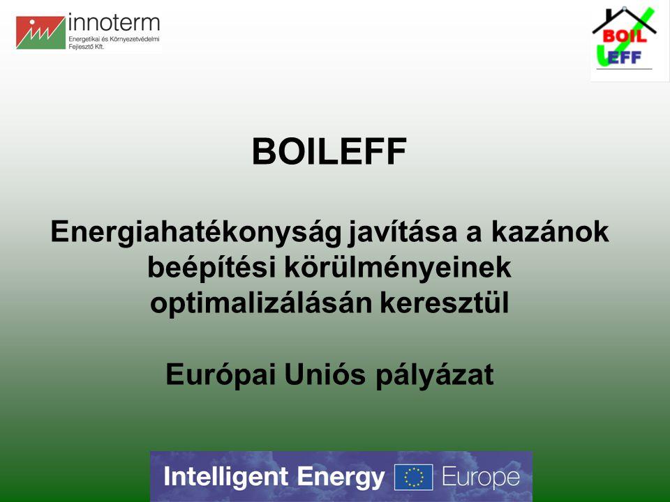 BOILEFF Energiahatékonyság javítása a kazánok beépítési körülményeinek optimalizálásán keresztül Európai Uniós pályázat