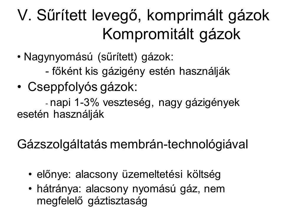 V. Sűrített levegő, komprimált gázok Kompromitált gázok Nagynyomású (sűrített) gázok: - főként kis gázigény estén használják Cseppfolyós gázok: - napi